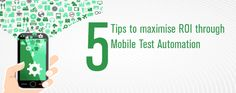 5 Tips to maximise ROI through Mobile Test Automation Read more at http://www.gallop.net/blog#tWVv0wgsCR4yGAbw.99