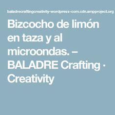 Bizcocho de limón en taza y al microondas. – BALADRE Crafting · Creativity