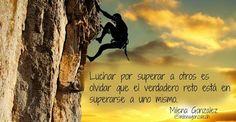 Luchar por superar a otros es olvidar que el verdadero reto está en superarse a uno mismo. Milena Gonzalez.