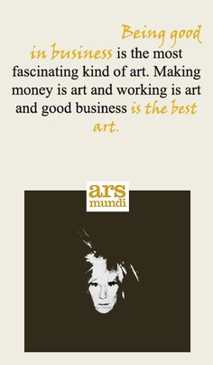 Being good in business is the most fascinating kind of art. Making money is art and working is art and good business is the best art. Read more at: http://www.brainyquote.com/quotes/quotes/a/andywarhol395279.html