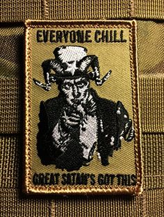 The Tactical Everyone Chill - Great Satan's Got This 2x3 Inch Military Patch Britkit http://www.amazon.com/dp/B00UJ0WSFG/ref=cm_sw_r_pi_dp_fhNdvb07VE9RM