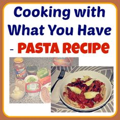 Cooking with What You Have – Pasta