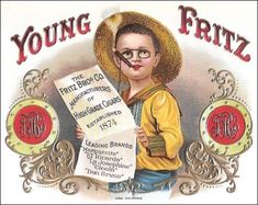 """This ad for Young Fritz Cigars is actually from the label inside the cigar box, so it's not technically an advertisement. But is that better, or worse? In that spot it becomes more like product directions. """"INSERT INTO MOUTH HOLE OF CHILD. IF IT CRIES, GIVE IT A SECOND ONE."""" 13 Wildly Irresponsible Vintage Ads Aimed at Kids 