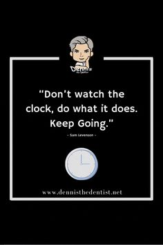 "⁣⁣""Don't watch the clock, do what it does. Keep Going. Keep Going, Dentistry, Quote Of The Day, Dental, Clock, Watch, Quotes, Qoutes, Moving On"