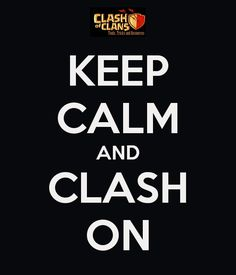 Clash of Clans - KEEP CALM AND CLASH ON