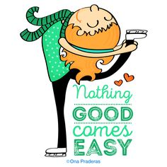 Nothing good comes easy #qotd #positivequotes #happydoodlequotes #winter #skating http://www.onapraderas.com/nothing-good-comes-easy/