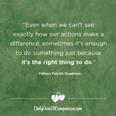 """""""Even when we can't see exactly how our actions make a difference, sometimes it's enough to do something just because it's the right thing to do. Words Quotes, Wise Words, Qoutes, Meaningful Quotes, Inspirational Quotes, Reasons To Be Vegan, Vegan Market, Vegan Facts, Vegan Quotes"""
