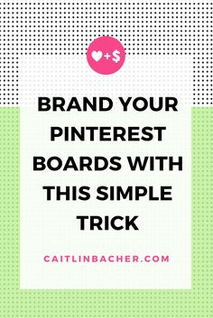Brand Your Pinterest Boards With This Simple Trick | Caitlin Bacher