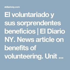 El voluntariado y sus sorprendentes beneficios | El Diario NY.  News article on benefits of volunteering.  Unit 5, Comunica pp. 168-169.