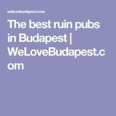 The best ruin pubs in Budapest | WeLoveBudapest.com