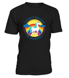 I DON'T BELIEVE IN HUMANS UNICORN  #gift #idea #shirt #image #horselovershirt #llovehorse