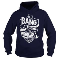 It's a BANG Thing, You Wouldn't Understand T-Shirts, Hoodies. ADD TO CART ==► https://www.sunfrog.com/Names/Its-a-BANG-Thing-You-Wouldnt-Understand-Navy-Blue-Hoodie.html?id=41382