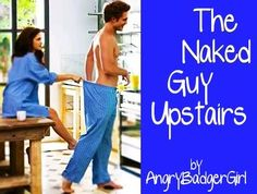 """The Naked Guy Upstairs by AngryBadgerGirl (Romance/Humor) - A slutty Edward begins to """"teach"""" a more reserved Bella all about sex, which of course leads to a lot of confusing situations and feelings, but never any heavy angst. A classic lemony Twilight fan fiction pieces ... certainly one of my fav fics of all time"""