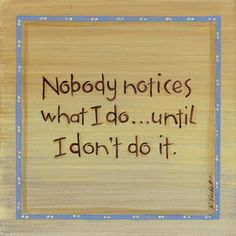 Yep! That about covers it.  Nobody Notices Print by Karen Tribett at Art.com