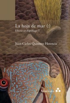 Our congratulations to Juan Carlos Quintero-Herencia for his most recent book—La hoja del mar (:) Efecto archipiélago I(Leiden: Almenara, 2016). This new book of essays is the first part of a two-…