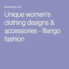 Unique women's clothing designs & accessories - Illango fashion