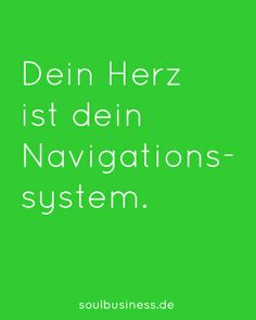 Dein Herz ist dein Navigationssystem.
