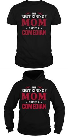 The Best Kind Of MOM Raises A Comedian  Guys Tee Hoodie Sweat Shirt Ladies Tee Guys V-Neck Ladies V-Neck Unisex Tank Top Unisex Longsleeve Tee Black Comedian T Shirts Comedian T Shirt Comedian T Shirts The Comedian Watchmen T Shirt