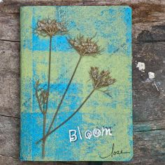 """'Tis the season to """"Bloom,"""" so why not jot down your experiences in this little Nature-inspired, mixed media journal?"""