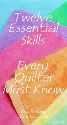Twelve Essential Skills for Quilters A list to include in your Quilt Notebook as you develop your quilting practice.