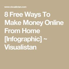 8 Free Ways To Make Money Online From Home [Infographic] ~ Visualistan