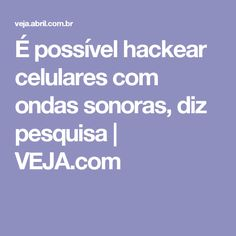 É possível hackear celulares com ondas sonoras, diz pesquisa   VEJA.com