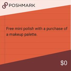 Sale Purchase a makeup palette and receive a free mini nail polish.  *while supplies last* Makeup