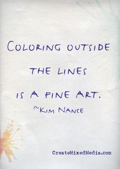 """""""Coloring outside the lines is a fine art."""" Agreed. #creativityquotes #art"""