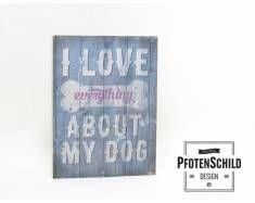 Pfotenschild Holzschild: I love everything about my Dog