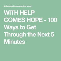 WITH HELP COMES HOPE - 100 Ways to Get Through the Next 5 Minutes