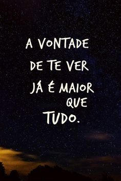 """""""A vontade de te ver já é maior que tudo."""" """"The willing to see you is bigger than anything. A Guy Like You, Love You, Romantic Quotes, Love Quotes, Stupid Love, Tumblr Love, Secret Love, Some Words, What Is Love"""