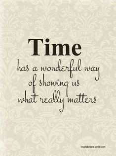 Time has a wonderfull way of showing us what really matters inspiration positive words