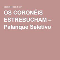 OS CORONÉIS ESTREBUCHAM – Palanque Seletivo