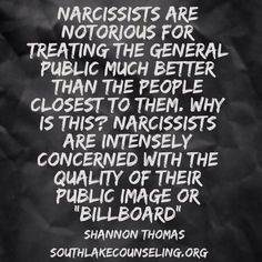 """Narcissist are notorious for treating the general public much better than the people closest to them. Narcissist are intensely concerned with the quality of their public image or """"billboard"""". Narcissistic People, Narcissistic Mother, Narcissistic Behavior, Narcissistic Sociopath, Narcissistic Personality Disorder, Great Quotes, Quotes To Live By, Me Quotes, Inspirational Quotes"""