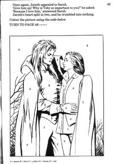 This is a hilariously unwholesome page from the Labyrinth Family Activity Book. I especially like the juxtaposition between the text (an alternate version of how Sarah kicked Jareth's ass) and the. David Bowie Labyrinth, Labyrinth 1986, Labyrinth Movie, Jareth Labyrinth, Sarah And Jareth, Right In The Childhood, Christina Rossetti, Goblin King, Jim Henson