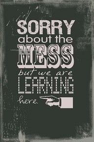 "Classroom Quote - ""Sorry about the mess..."""