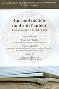 La construction du droit d'auteur [BU Droit-Économie-Gestion -  346 PFI] http://cataloguescd.univ-poitiers.fr/masc/Integration/EXPLOITATION/statique/recherchesimple.asp?id=176547517