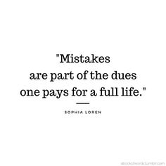 "Quote by Sophia Loren: ""Mistakes are part of the dues one pays for a full life."""