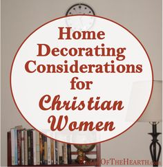 Home Decorating Considerations for Christian Women | How can a Christian woman create a beautifully decorated home while practicing financial stewardship and living simply?