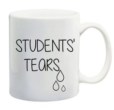 TEACHER MUG FUNNY, students tears, coffee mug, Teacher gift, dishwasher safe, Teacher appreciation, english teacher