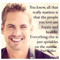 Paul Walker quote ~ R.I.P. You will be missed