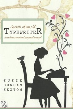 Secrets of an Old Typewriter: Stories from a Smart and Sassy Small Town Girl.