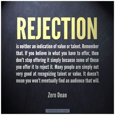 Sad as it is -- sometimes rejection is the most freeing thing in the world after you released the pain of it.  Rejection opens up a world of possibililites.