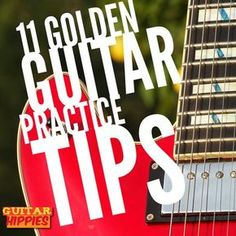 11 Golden Guitar Practice Tips For Ultra Productive Training Sessions