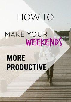 What do you like to do on weekends? Can you enjoy your weekend and still make it productive? Yes, you can! Read on to learn how to.