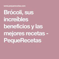 Brócoli, sus increíbles beneficios y las mejores recetas - PequeRecetas