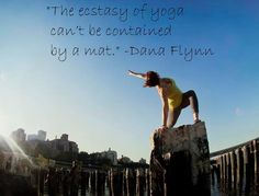 """The ecstasy of yoga can't be contained by a mat."" - Dana Flynn, Conference Presenter  (Visit www.yjevents.com/teachers/ to see what presenters will be joining us soon in a city near you!)"