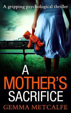 A Mother's Sacrifice: A brand new psychological thriller from the bestselling author of Trust Me coming in 2018 eBook: Gemma Metcalfe: Amazon.co.uk: Kindle Store