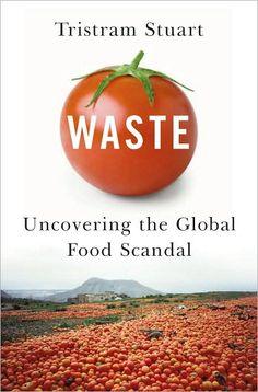Waste: Uncovering the Global Food Scandal by Tristram Stuart
