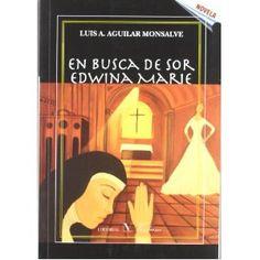 En busca de sor Edwina Marie (Spanish Edition) by Luis Aguilar Monsalve.